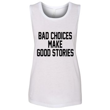 Bad Choices Make Good Stories White Muscle Tank Top