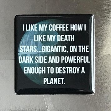 I Like My Coffee How I Like My Death Stars Fridge Magnet