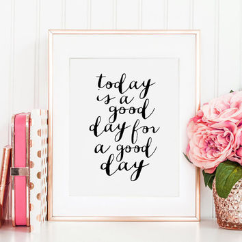 MOTIVATIONAL Poster, Today Is A Good Day For A Good Day, Inspirational Quote,Girls Room Decor,Office Decor,office Wall Art,Home Office Desc