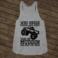 Who Needs Dinner And Wine Take Me Muddin And Pass The Shine, Country Shirt on an Athletic Grey Racerback Tank Top