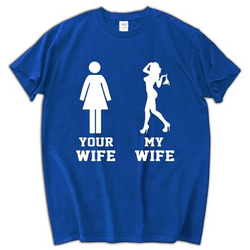Your Wife My Wife - Sexy Wife T-Shirts - Men's Top Tee