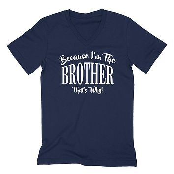 Because I'm the brother that's why funny family grandparents birthday holiday V Neck T Shirt