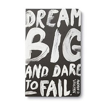 """Dream big and dare to fail"" -Norman D. Vaughan Journal"