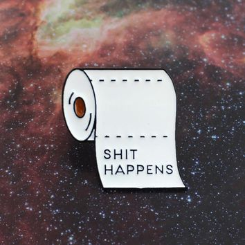 Shit Happens Brooch Roll Paper Toilet Paper Funny Daily Supplies Enamel Pin Coat Backpack Personality Badge Friend Family Gifts
