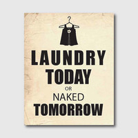 Laundry Room Wall Art - Laundry Today or Naked Tomorrow - Typography - 8 x 10 print in black and white or vintage paper background