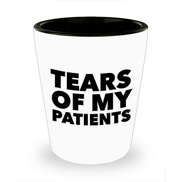 Nursing Shot Glass Doctor Shot Glass Doctor Gifts Funny - Tears of My Patients Ceramic Shot Glass - Physical Therapist Gift