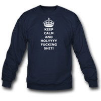 Keep Calm and Holly Fucking Shit! Sweatshirt Crewneck