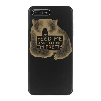 Feed me and tell me i'm pretty iPhone 7 Plus Case