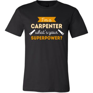Carpenter Shirt - I'm a Carpenter, what's your superpower? - Profession Gift