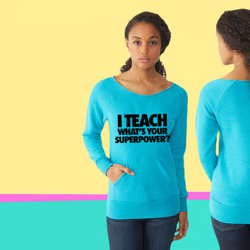 I Teach What's Your Superpower ladies Fleece sweatshirt