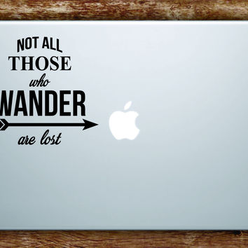 Not All Those Who Wander Laptop Decal Sticker Vinyl Art Quote Macbook Apple Decor Quote Travel Adventure
