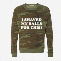 I Shaved my Balls for this Funny Party Design fleece crewneck sweatshirt