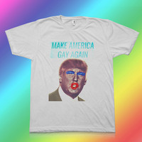 Make America Gay Again - Queen Trump for President  - 100% Polyester Unisex T-Shirt - Sizes: Medium, Large