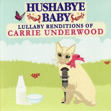 Hushabye Baby - Hushabye Baby: Lullaby Renditions of Carrie Underwood