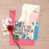 "Game of Thrones valentine's card, Daenerys Targaryen ""I was born to rule your world"""