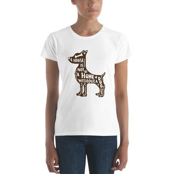 A House is Not a Home Without a Dog Women's short sleeve t-shirt
