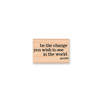 be the change you wish to see in the world-Gandhi Quote-Wood Mounted Rubber Stamp