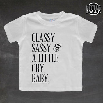 Classy Sassy and a Little Cry Baby (white shirt) - toddler apparel, kids t-shirt, children's, kids swag, fashion, clothing, prince, funny,