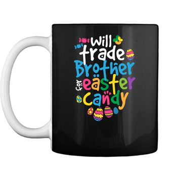 Easter Shirt Girl Will Trade Brother For Candy Cute Funny Mug