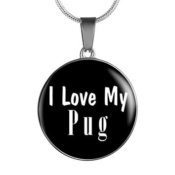 Love My Pug - Luxury Necklace