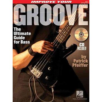Improve Your Groove: The Ultimate Guide for Bass: Improve Your Groove