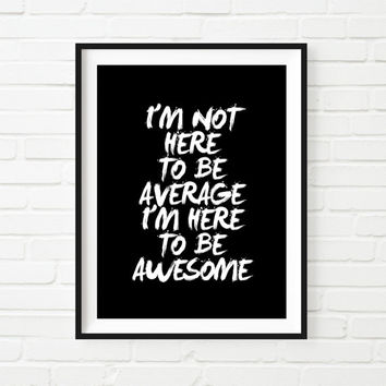"Printable Art Inspirational Print Typography Poster ""I'm Here to Be Awesome"" Motivational Print Home Decor Wall Decor"