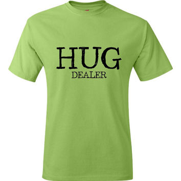 HUG DEALER gift Idea T Shirt Fun Gift women Mens Gift T Shirt funny Graphic Tee Hug Dealer shirt