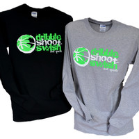 Dribble...Shoot....Swish!!!  Basketball Long Sleeve T-Shirt