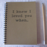 I knew I love you when... - 5 x 7 journal