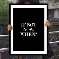 "Gift Ideas for Her Motivational Poster ""If Not Now When"" New Years Resolution Holiday Gift Christmas Gift Art Print"