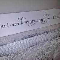 "Wedding Sign Southern Wedding - ""So I can Kiss you anytime I want""- Quote from ""Sweet Home Alabama"" movie"