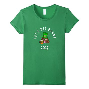 Lets Get Drunk Funny St. Patrick Day 2017 T shirt
