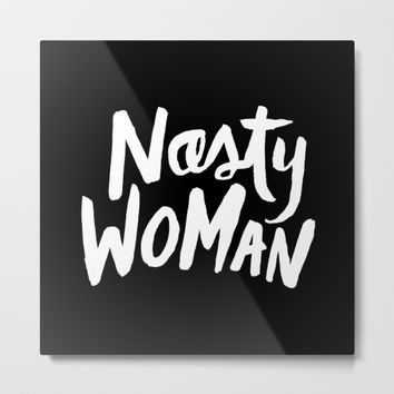 Nasty Woman Metal Print by Anna Dorfman