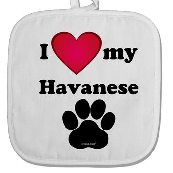 I Heart My Havanese White Fabric Pot Holder Hot Pad by TooLoud