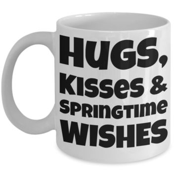 Hugs Springtime Kisses Mug Inspiration Mug White Coffee Cup 2017 2018 Gifts For Him Her Family Grandparent Grandma Granddad Wive Husband Couples Boyfriend Girlfriend Fun Coffee Cups Funny Holiday Sayings Mugs