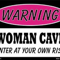 Warning Woman Cave  Enter at your Own Risk Metal  Sign