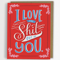 Love The Sh*t out of You, Funny Love Card, Anniversary Card, Friendship Card / No. 227-C
