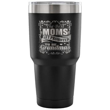 Travel Mug The Best Moms Get Promoted To Grandma 30 oz Stainless Steel Tumbler