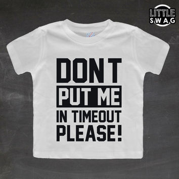 Don't Put Me In Timeout Please (white shirt) - toddler apparel, kids t-shirt, children's, kids swag, fashion, clothing, swag style, funny,