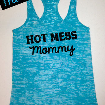 Hot Mess Mommy. Workout Tank. Fitness Tank. Funny Tank. Crossfit Tank. Exercise Tank. Gym Shirt. Burnout Tank Top...Free Shipping