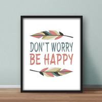 Inspirational Printable Wall Art 'Don't Worry, Be Happy' Feather home decor, 8x10 instant digital download, Bobby McFerrin inspired quote