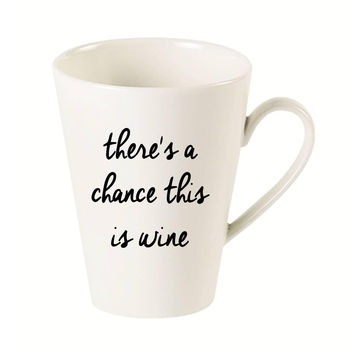 There's a Chance this is Wine Latte Mug