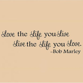 "Love the Life you Love Bob Marley-7""H x 23""W-X-Large Custom Vinyl Wall Decal art Lettering Graphic sticker"
