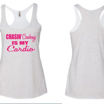 Chasin Cowboys Is My Cardio Tank Top. Country Girl Tank Top. Rustic Tank Top. Custom made tank top.
