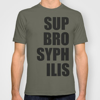 Sup BroSyphilis T-shirt by Raunchy Ass Tees