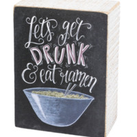Let's Get Drunk and Eat Ramen Chalk Style Box Sign