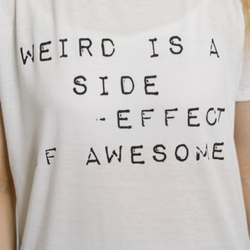 Weird Is A Side Effect Of Awesome White Tee