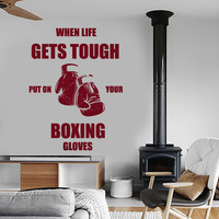 Wall Vinyl Boxing Quotes When Life Gets Tough Put On Your Boxing Gloves z3965