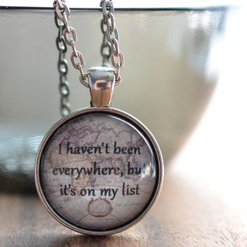 I Haven't Been Everywhere, But It's On My List Quote Necklace