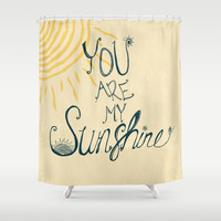 You are my sunshine Shower Curtain by Rskinner1122